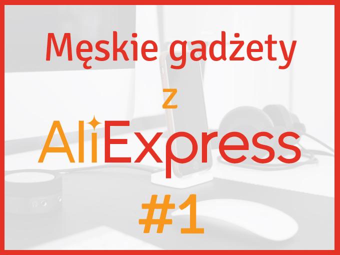 Męskie gadżety z Aliexpress
