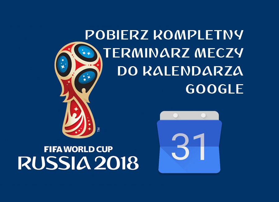 Kalendarz meczy Mundial 2018 Rosja